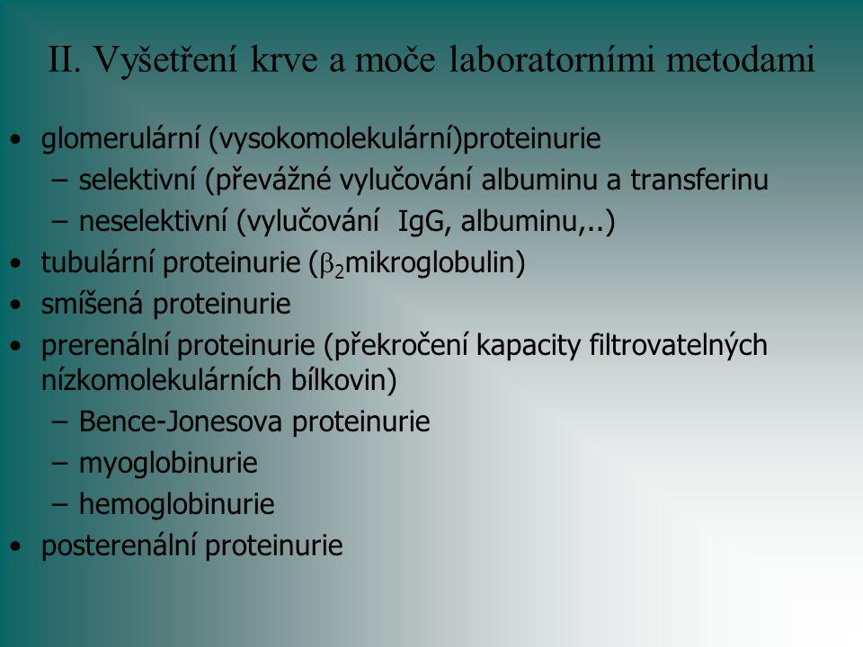 II. Vyšetření krve a moče laboratorními metodami glomerulární (vysokomolekulární)proteinurie –selektivní (převážné vylučování albuminu a transferinu –