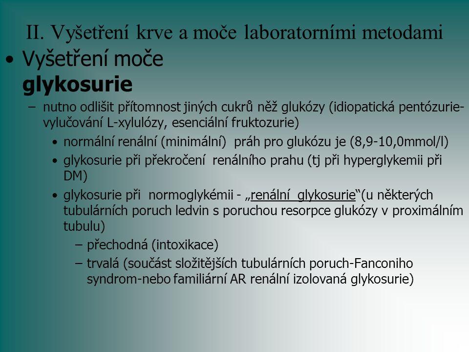 II. Vyšetření krve a moče laboratorními metodami Vyšetření moče glykosurie –nutno odlišit přítomnost jiných cukrů něž glukózy (idiopatická pentózurie-