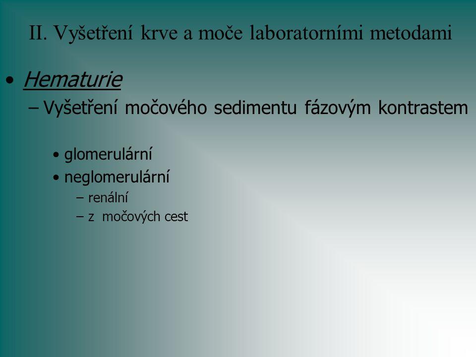 II. Vyšetření krve a moče laboratorními metodami Hematurie –Vyšetření močového sedimentu fázovým kontrastem glomerulární neglomerulární –renální –z mo