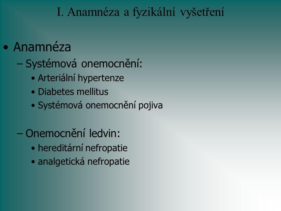 I. Anamnéza a fyzikální vyšetření Anamnéza –Systémová onemocnění: Arteriální hypertenze Diabetes mellitus Systémová onemocnění pojiva –Onemocnění ledv