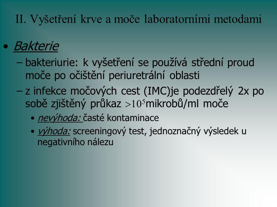 II. Vyšetření krve a moče laboratorními metodami Bakterie –bakteriurie: k vyšetření se používá střední proud moče po očištění periuretrální oblasti –z