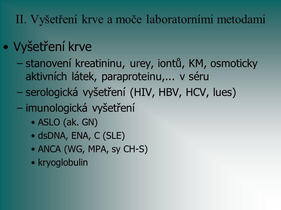 II. Vyšetření krve a moče laboratorními metodami Vyšetření krve –stanovení kreatininu, urey, iontů, KM, osmoticky aktivních látek, paraproteinu,... v