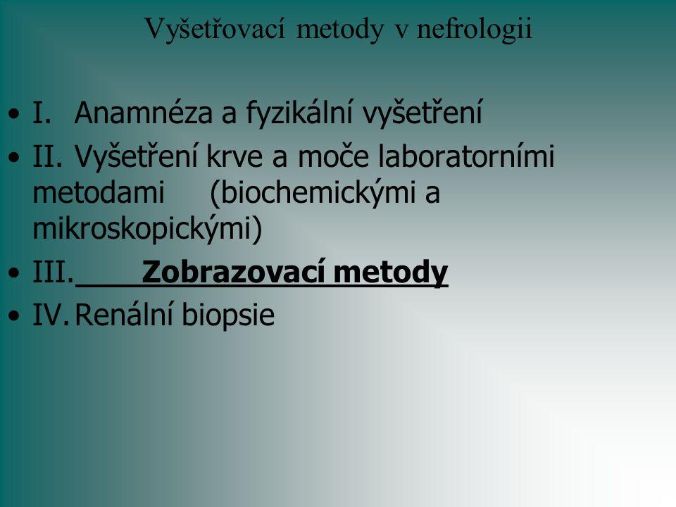 Vyšetřovací metody v nefrologii I.Anamnéza a fyzikální vyšetření II.Vyšetření krve a moče laboratorními metodami (biochemickými a mikroskopickými) III