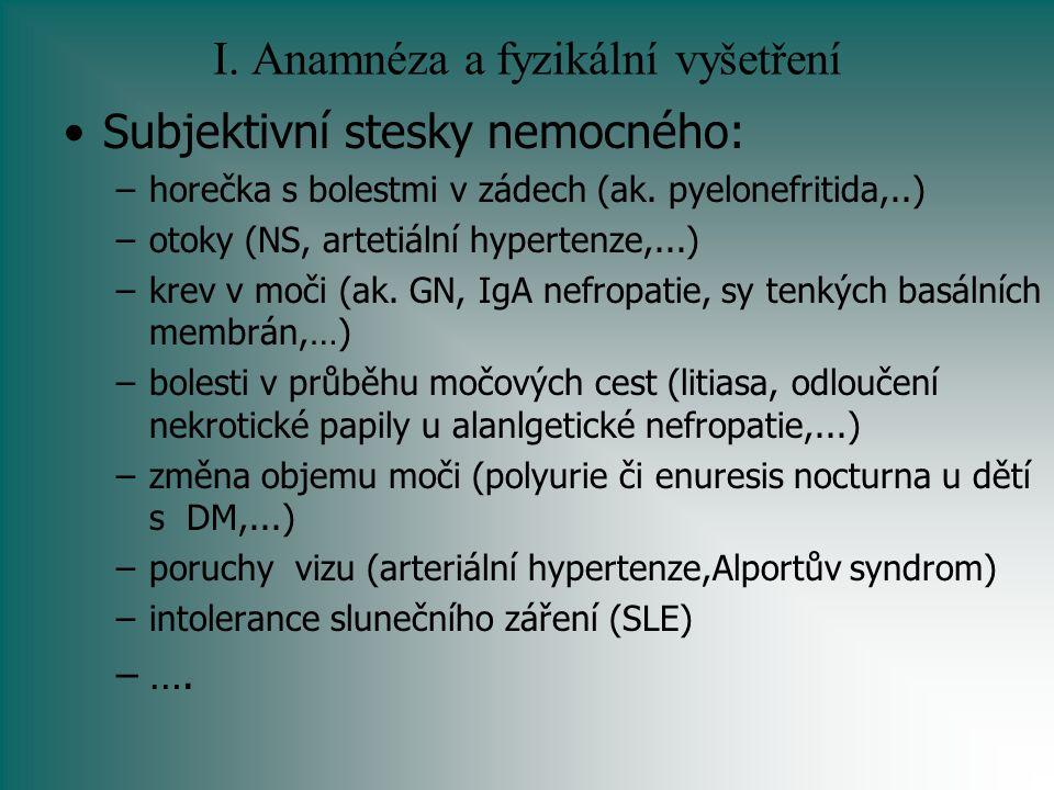 I. Anamnéza a fyzikální vyšetření Subjektivní stesky nemocného: –horečka s bolestmi v zádech (ak. pyelonefritida,..) –otoky (NS, artetiální hypertenze