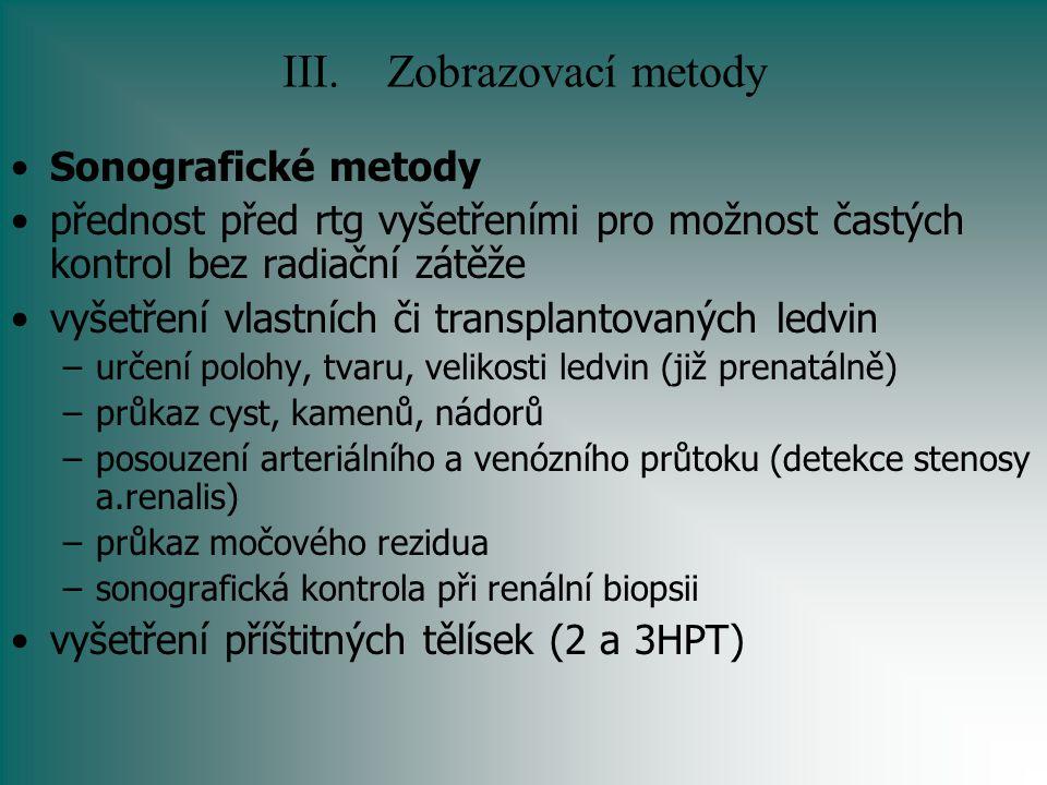 III.Zobrazovací metody Sonografické metody přednost před rtg vyšetřeními pro možnost častých kontrol bez radiační zátěže vyšetření vlastních či transp