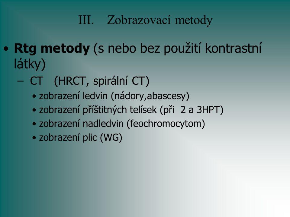III.Zobrazovací metody Rtg metody (s nebo bez použití kontrastní látky) – CT (HRCT, spirální CT) zobrazení ledvin (nádory,abascesy) zobrazení příštitn