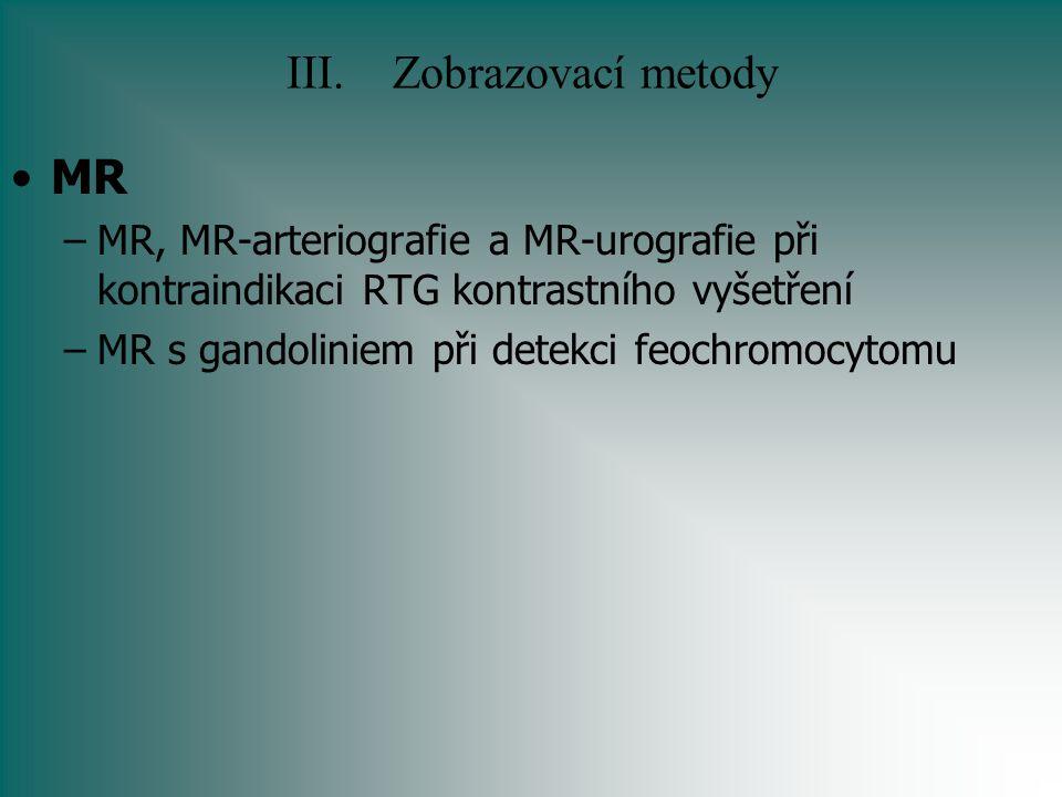 III.Zobrazovací metody MR –MR, MR-arteriografie a MR-urografie při kontraindikaci RTG kontrastního vyšetření –MR s gandoliniem při detekci feochromocy