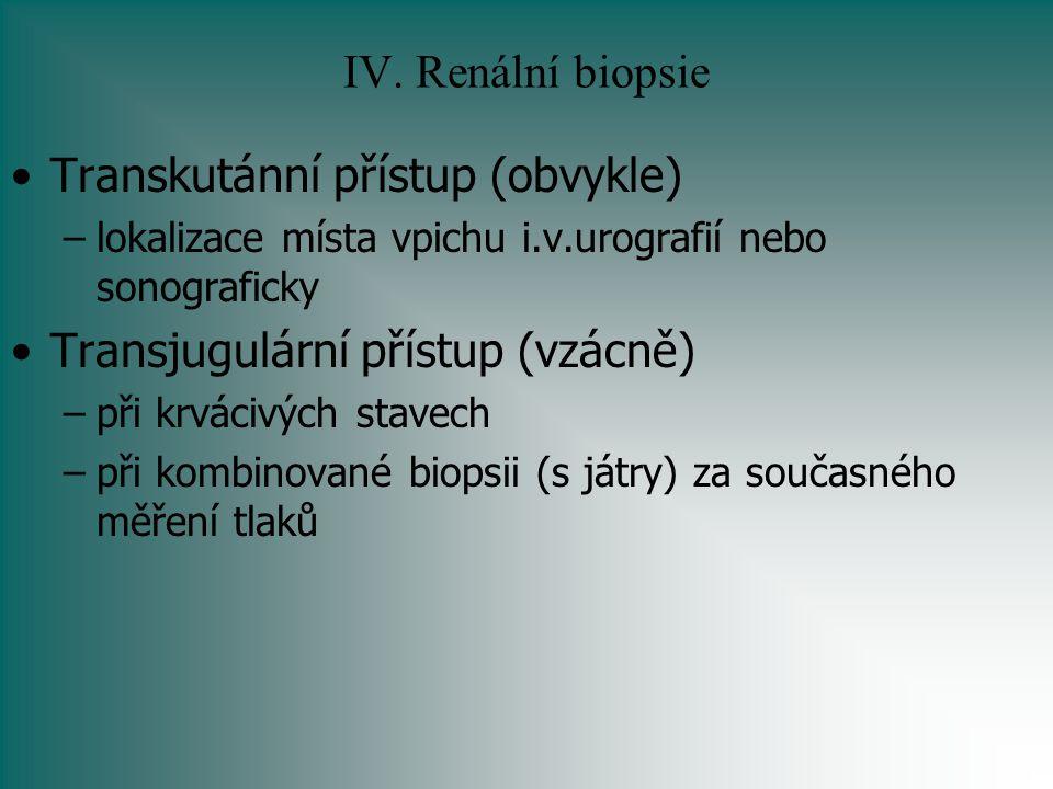 IV. Renální biopsie Transkutánní přístup (obvykle) –lokalizace místa vpichu i.v.urografií nebo sonograficky Transjugulární přístup (vzácně) –při krvác
