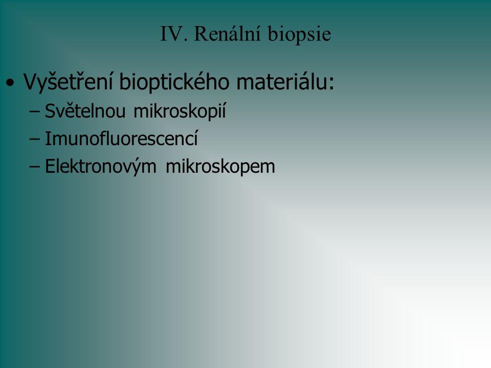 IV. Renální biopsie Vyšetření bioptického materiálu: –Světelnou mikroskopií –Imunofluorescencí –Elektronovým mikroskopem