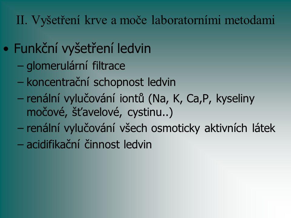 II. Vyšetření krve a moče laboratorními metodami Funkční vyšetření ledvin –glomerulární filtrace –koncentrační schopnost ledvin –renální vylučování io