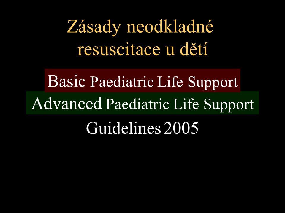 Advanced Paediatric Life Support Zásady neodkladné resuscitace u dětí Guidelines 2005 Basic Paediatric Life Support