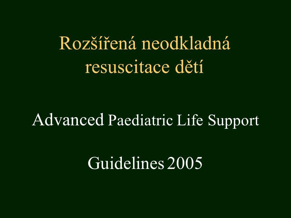 Advanced Paediatric Life Support Rozšířená neodkladná resuscitace dětí Guidelines 2005