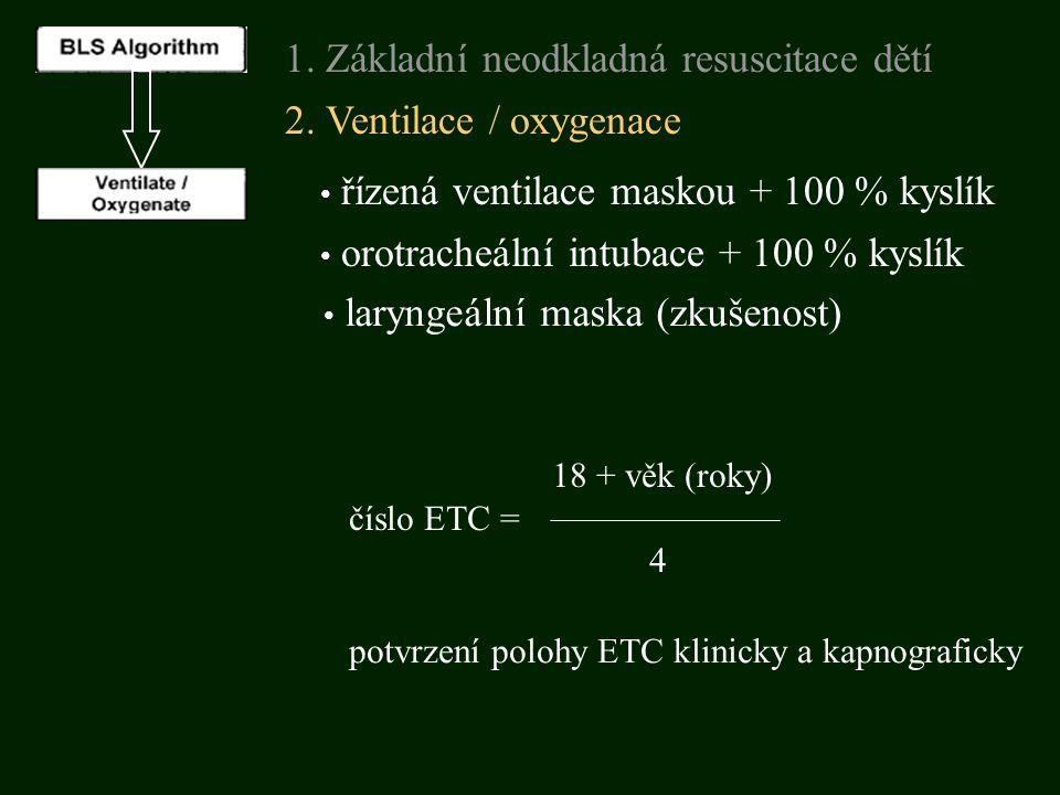 1. Základní neodkladná resuscitace dětí 2. Ventilace / oxygenace řízená ventilace maskou + 100 % kyslík orotracheální intubace + 100 % kyslík potvrzen