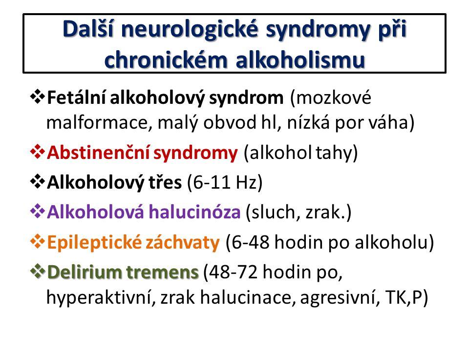 Další neurologické syndromy při chronickém alkoholismu  Fetální alkoholový syndrom (mozkové malformace, malý obvod hl, nízká por váha)  Abstinenční
