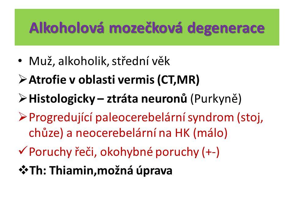Alkoholová mozečková degenerace Muž, alkoholik, střední věk  Atrofie v oblasti vermis (CT,MR)  Histologicky – ztráta neuronů (Purkyně)  Progredujíc