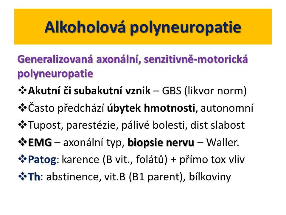 Alkoholová polyneuropatie Generalizovaná axonální, senzitivně-motorická polyneuropatie  Akutní či subakutní vznik – GBS (likvor norm)  Často předchá