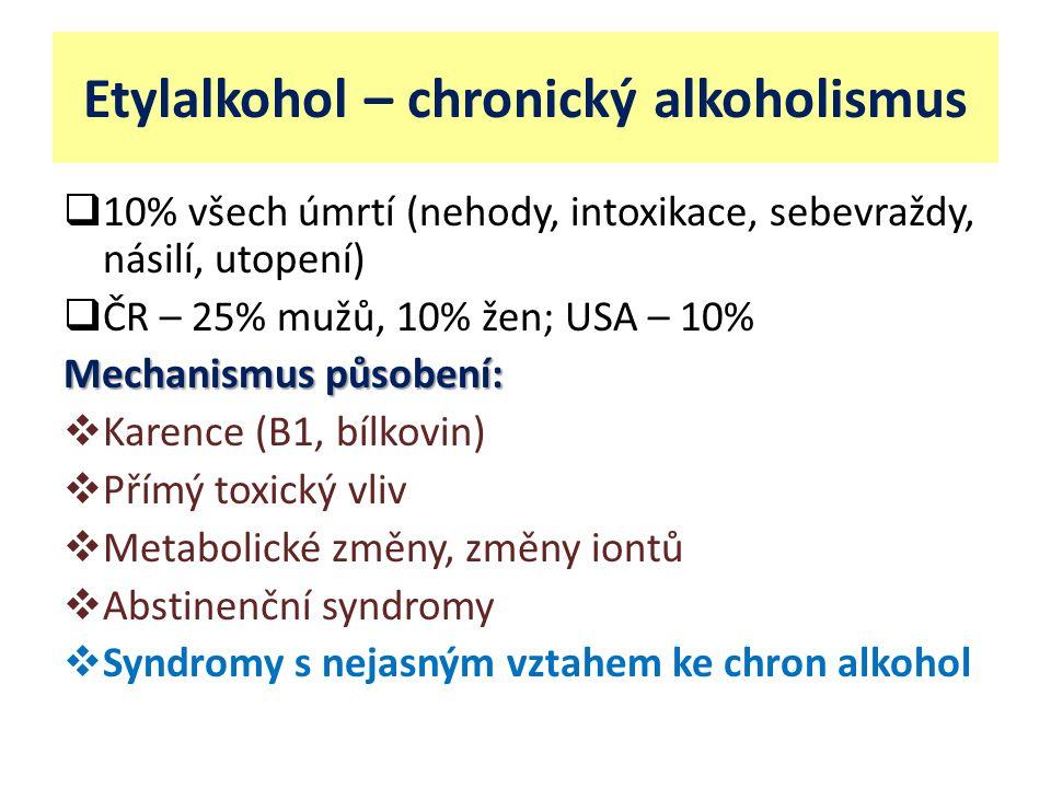 Etylalkohol – chronický alkoholismus  10% všech úmrtí (nehody, intoxikace, sebevraždy, násilí, utopení)  ČR – 25% mužů, 10% žen; USA – 10% Mechanism