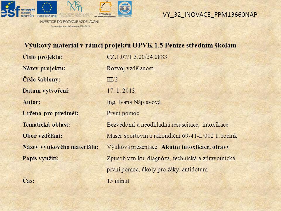 Výukový materiál v rámci projektu OPVK 1.5 Peníze středním školám Číslo projektu:CZ.1.07/1.5.00/34.0883 Název projektu:Rozvoj vzdělanosti Číslo šablony: III/2 Datum vytvoření:17.