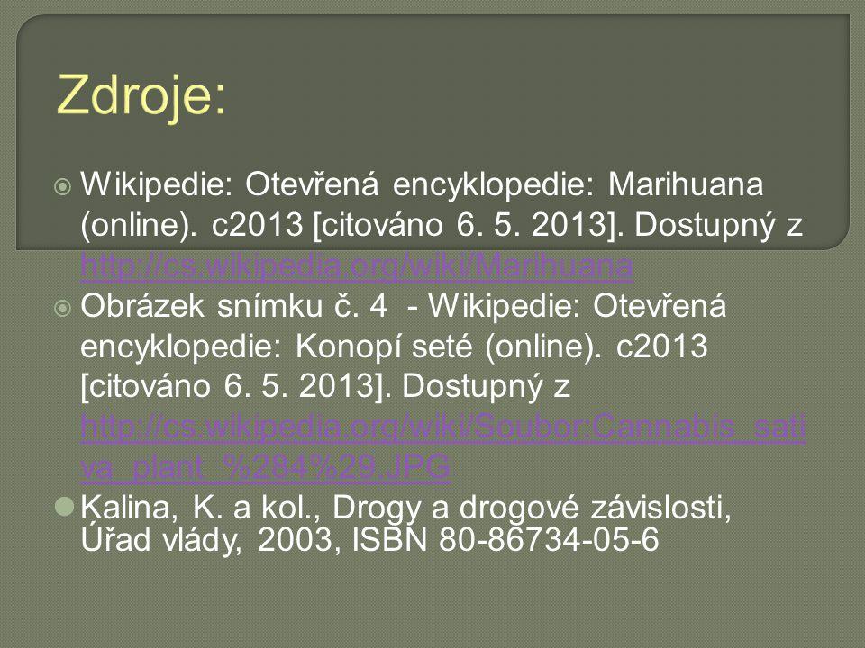 Zdroje:  Wikipedie: Otevřená encyklopedie: Marihuana (online). c2013 [citováno 6. 5. 2013]. Dostupný z http://cs.wikipedia.org/wiki/Marihuana http://