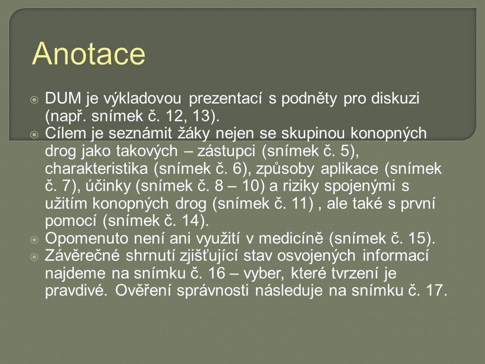 Anotace  DUM je výkladovou prezentací s podněty pro diskuzi (např. snímek č. 12, 13).  Cílem je seznámit žáky nejen se skupinou konopných drog jako