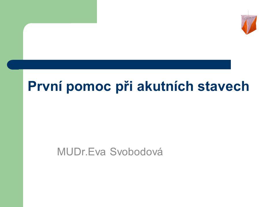 První pomoc při akutních stavech MUDr.Eva Svobodová