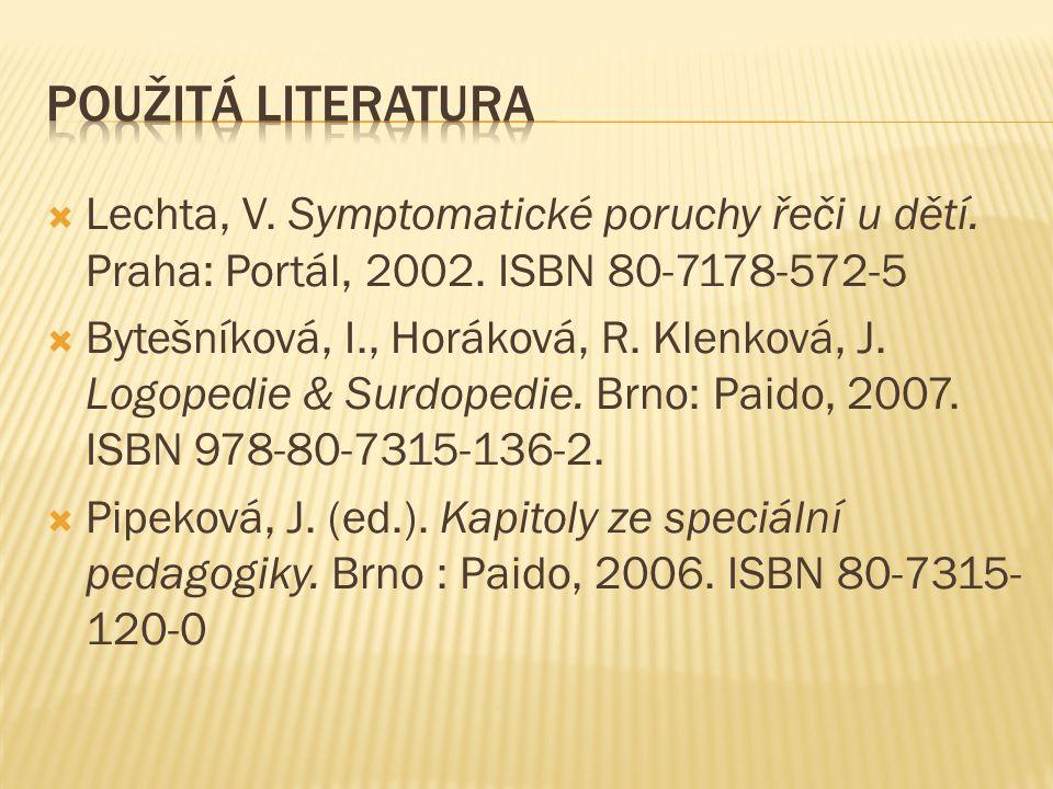  Lechta, V. Symptomatické poruchy řeči u dětí. Praha: Portál, 2002. ISBN 80-7178-572-5  Bytešníková, I., Horáková, R. Klenková, J. Logopedie & Surdo