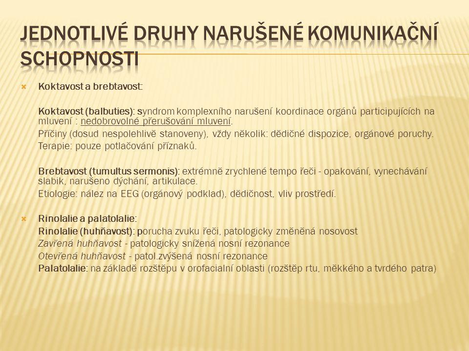  Dyslalie a dysartrie Dyslalie (patlavost): porucha artikulace, neschopnost používat některé hlásky.