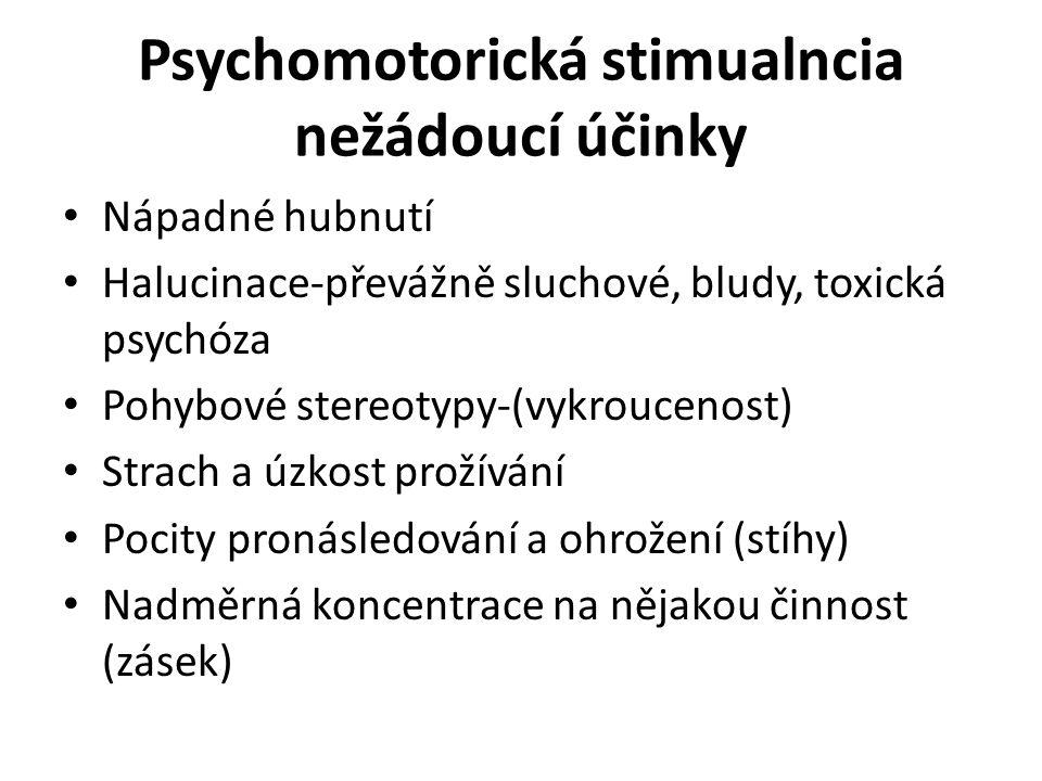 Psychomotorická stimualncia nežádoucí účinky Nápadné hubnutí Halucinace-převážně sluchové, bludy, toxická psychóza Pohybové stereotypy-(vykroucenost)