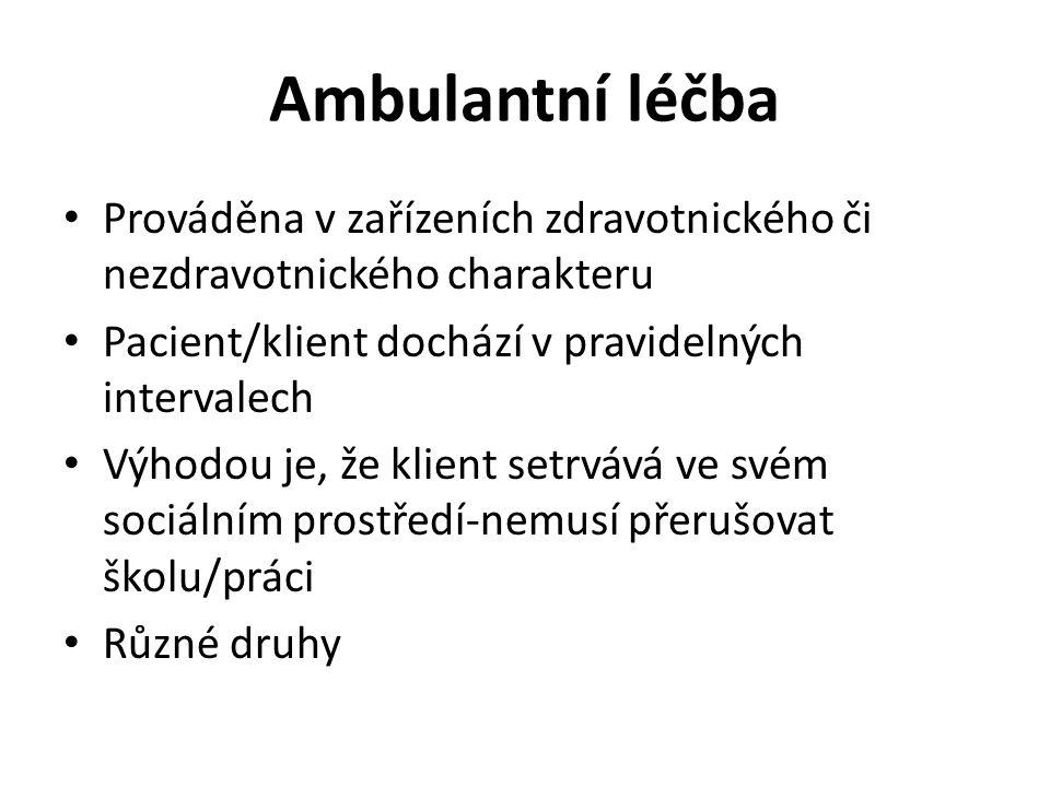 Ambulantní léčba Prováděna v zařízeních zdravotnického či nezdravotnického charakteru Pacient/klient dochází v pravidelných intervalech Výhodou je, že