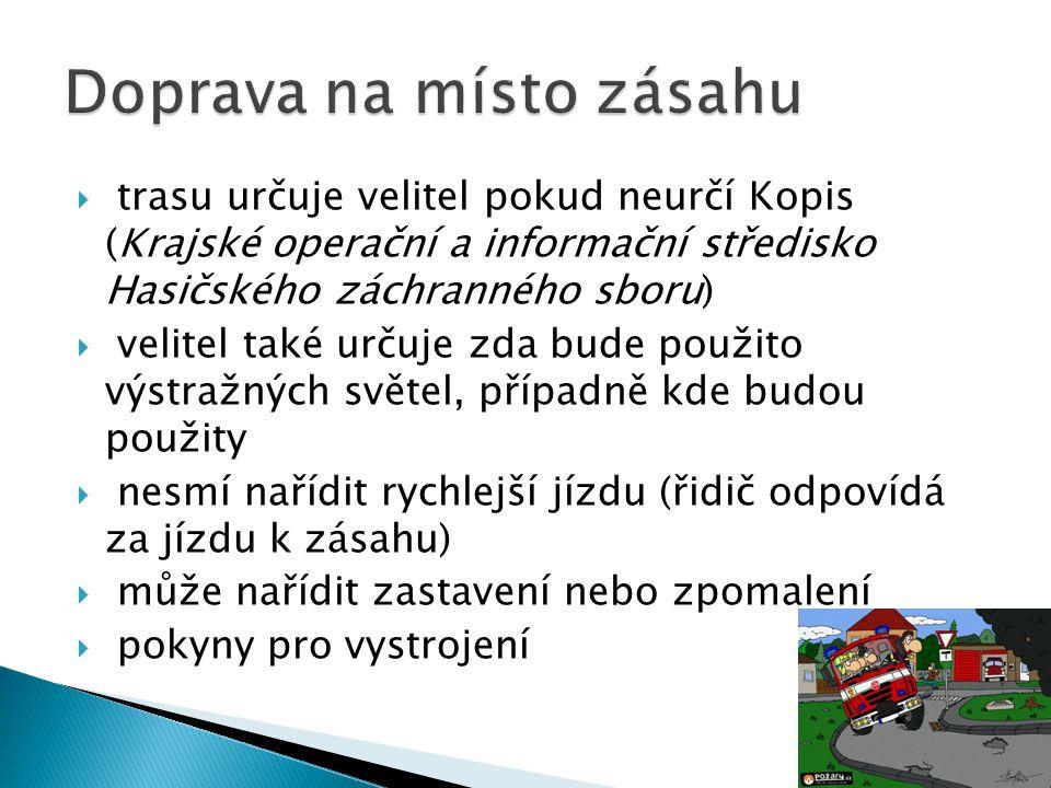  trasu určuje velitel pokud neurčí Kopis (Krajské operační a informační středisko Hasičského záchranného sboru)  velitel také určuje zda bude použit