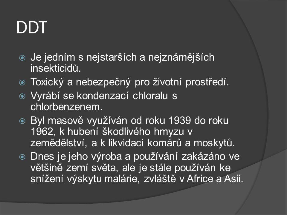 DDT  Je jedním s nejstarších a nejznámějších insekticidů.  Toxický a nebezpečný pro životní prostředí.  Vyrábí se kondenzací chloralu s chlorbenzen