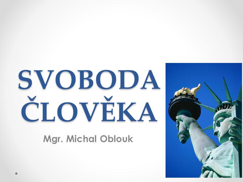 SVOBODA ČLOVĚKA Mgr. Michal Oblouk