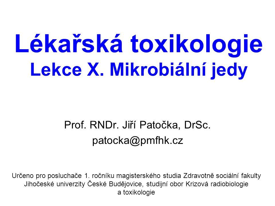 Lékařská toxikologie Lekce X. Mikrobiální jedy Prof. RNDr. Jiří Patočka, DrSc. patocka@pmfhk.cz Určeno pro posluchače 1. ročníku magisterského studia