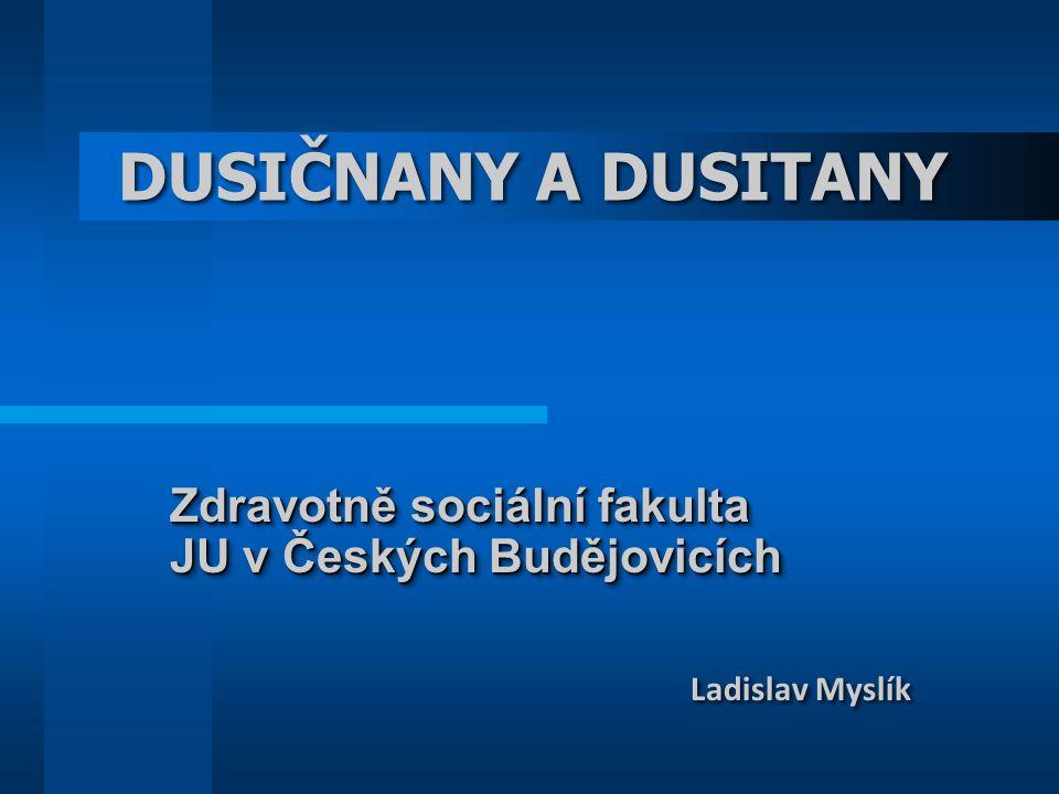 DUSIČNANY A DUSITANY Zdravotně sociální fakulta JU v Českých Budějovicích Ladislav Myslík