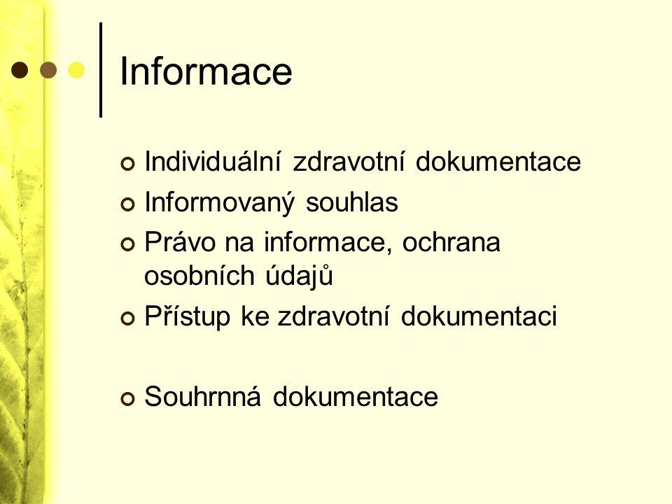 Informace Individuální zdravotní dokumentace Informovaný souhlas Právo na informace, ochrana osobních údajů Přístup ke zdravotní dokumentaci Souhrnná