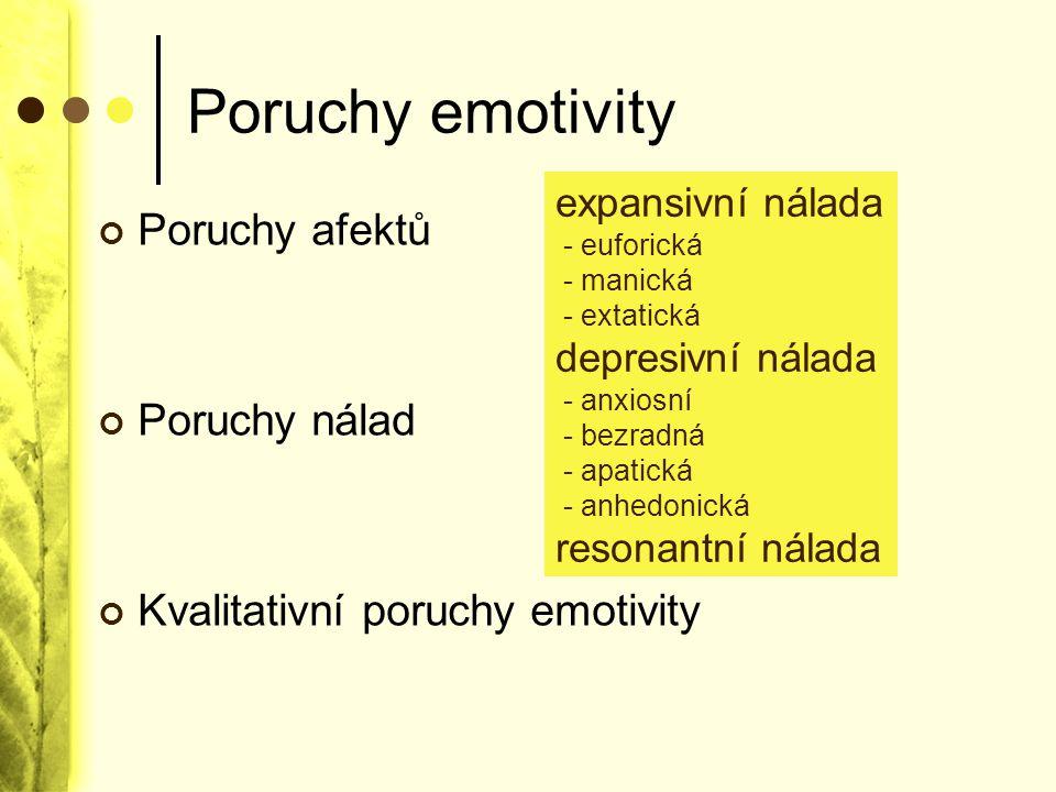 Poruchy emotivity Poruchy afektů Poruchy nálad Kvalitativní poruchy emotivity expansivní nálada - euforická - manická - extatická depresivní nálada -