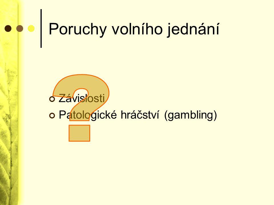Poruchy volního jednání Závislosti Patologické hráčství (gambling)