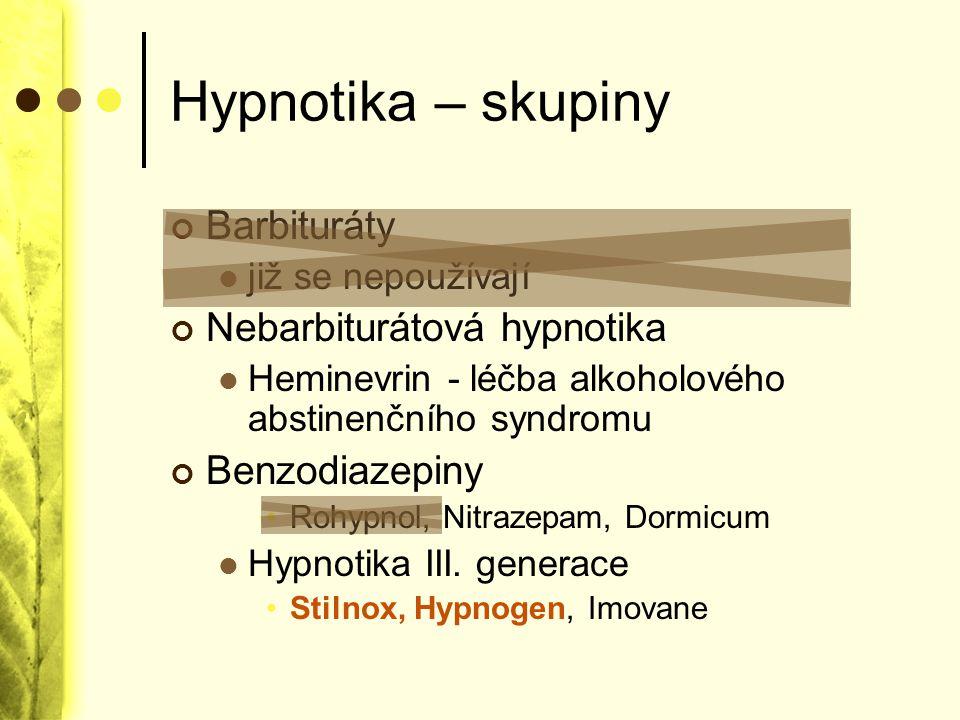 Hypnotika – skupiny Barbituráty již se nepoužívají Nebarbiturátová hypnotika Heminevrin - léčba alkoholového abstinenčního syndromu Benzodiazepiny Roh