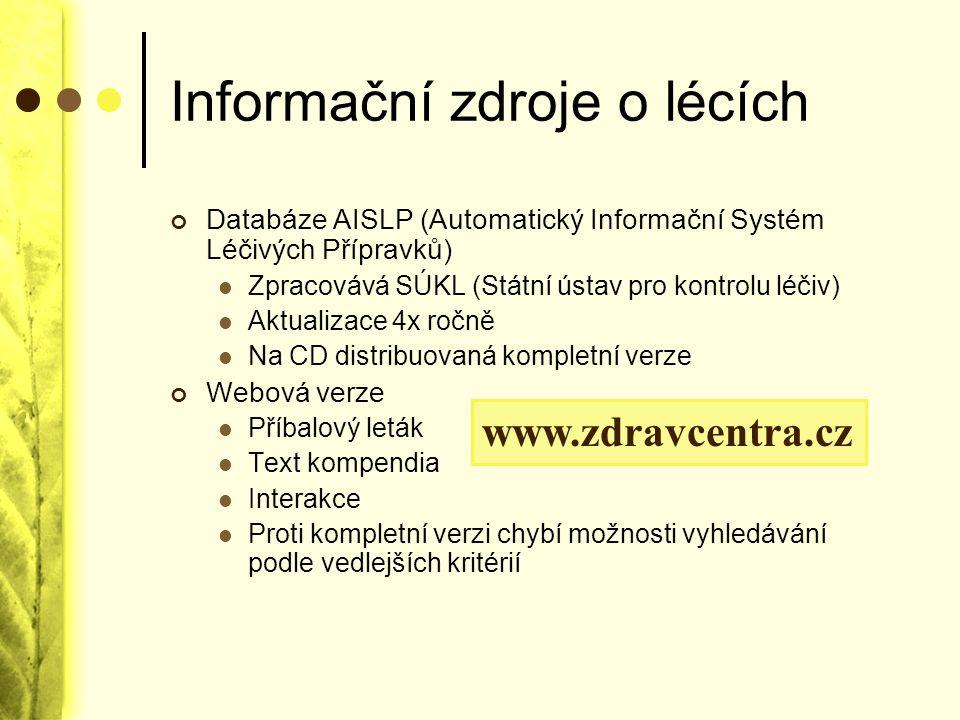 Informační zdroje o lécích Databáze AISLP (Automatický Informační Systém Léčivých Přípravků) Zpracovává SÚKL (Státní ústav pro kontrolu léčiv) Aktuali