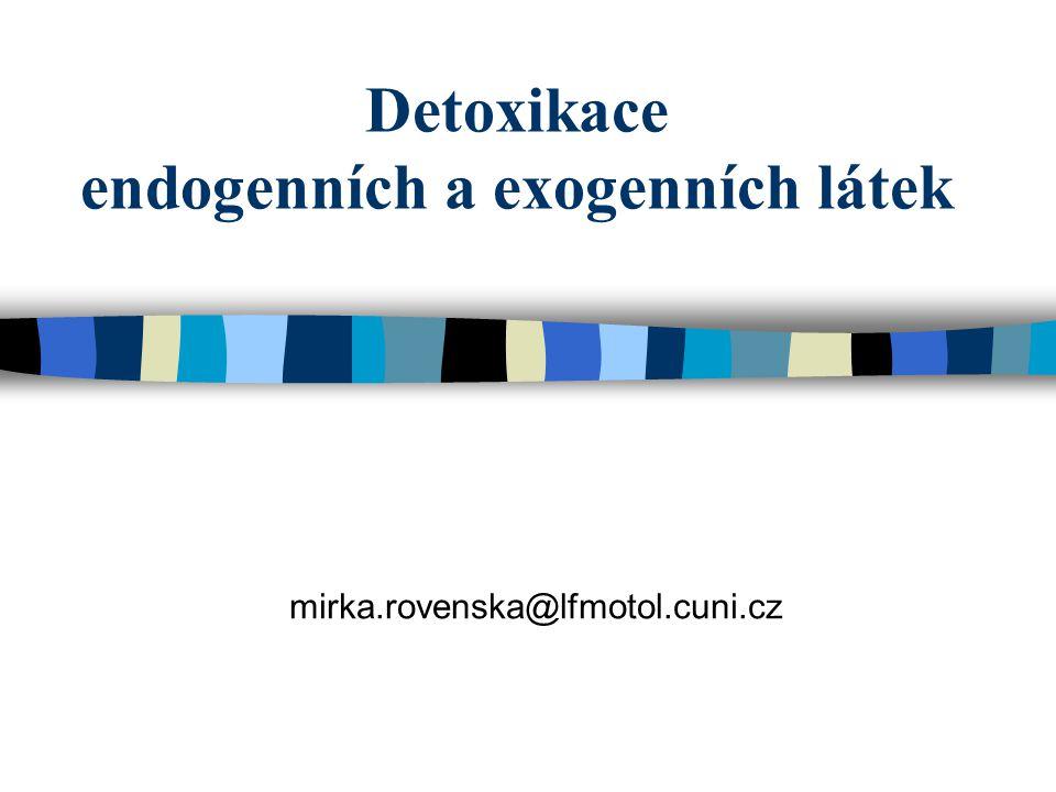 Detoxikace endogenních a exogenních látek mirka.rovenska@lfmotol.cuni.cz