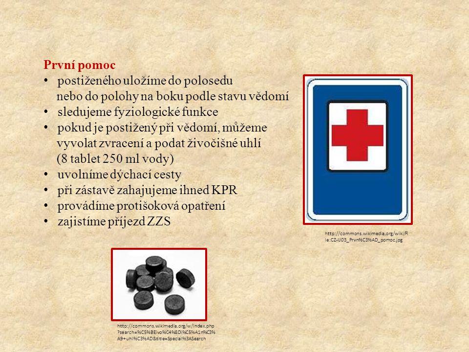 První pomoc postiženého uložíme do polosedu nebo do polohy na boku podle stavu vědomí sledujeme fyziologické funkce pokud je postižený při vědomí, můžeme vyvolat zvracení a podat živočišné uhlí (8 tablet 250 ml vody) uvolníme dýchací cesty při zástavě zahajujeme ihned KPR provádíme protišoková opatření zajistíme příjezd ZZS http://commons.wikimedia.org/wiki/Fi le:CZ-IJ03_Prvn%C3%AD_pomoc.jpg http://commons.wikimedia.org/w/index.php ?search=%C5%BEivo%C4%8Di%C5%A1n%C3% A9+uhl%C3%AD&title=Special%3ASearch