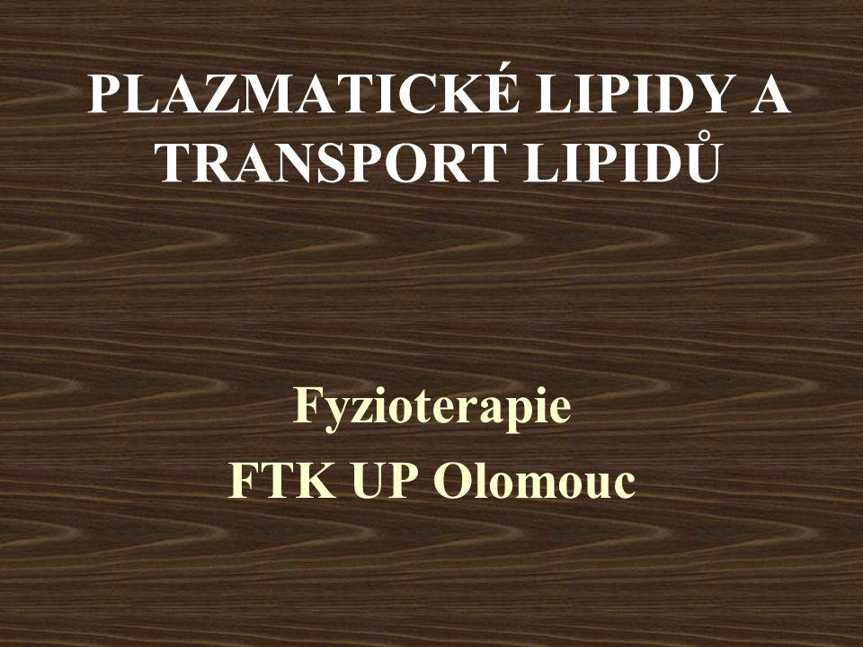 PLAZMATICKÉ LIPIDY A TRANSPORT LIPIDŮ Fyzioterapie FTK UP Olomouc