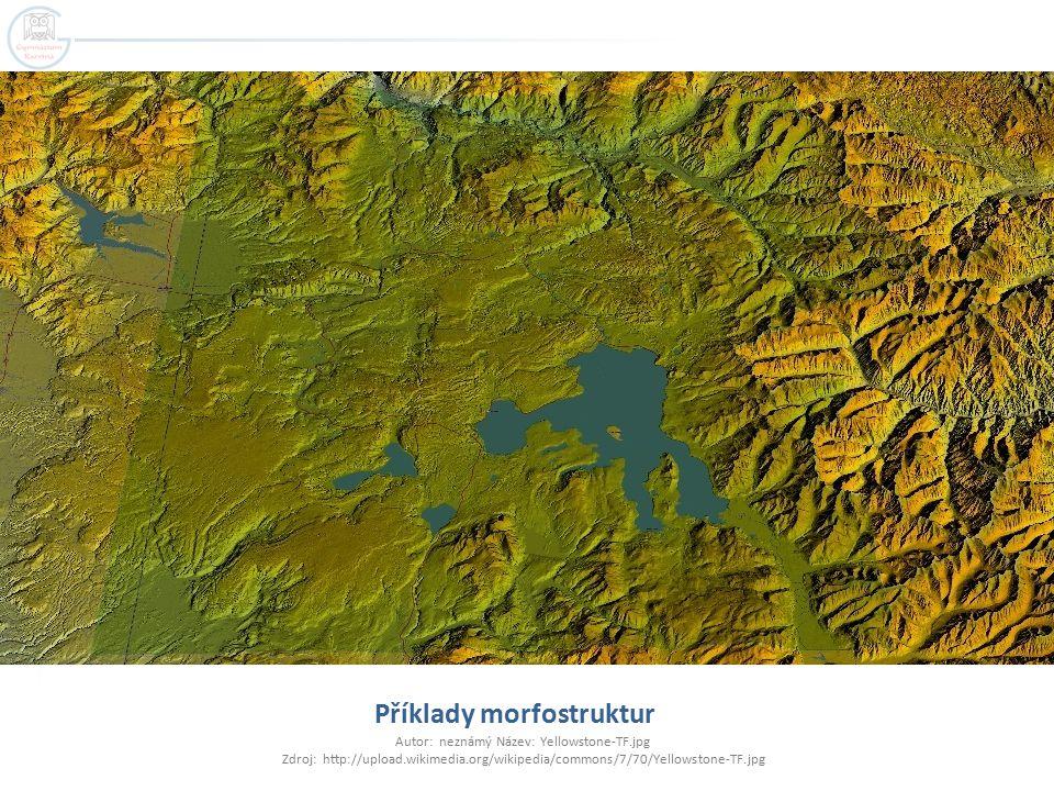 Příklady morfostruktur Autor: neznámý Název: Yellowstone-TF.jpg Zdroj: http://upload.wikimedia.org/wikipedia/commons/7/70/Yellowstone-TF.jpg
