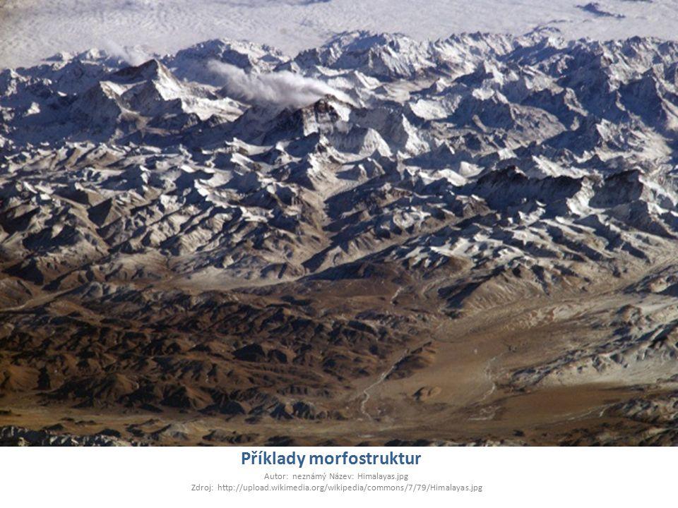 Příklady morfostruktur Autor: neznámý Název: Himalayas.jpg Zdroj: http://upload.wikimedia.org/wikipedia/commons/7/79/Himalayas.jpg