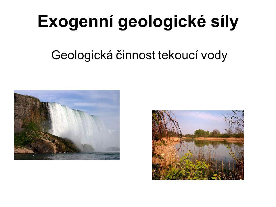 Exogenní geologické síly Geologická činnost tekoucí vody