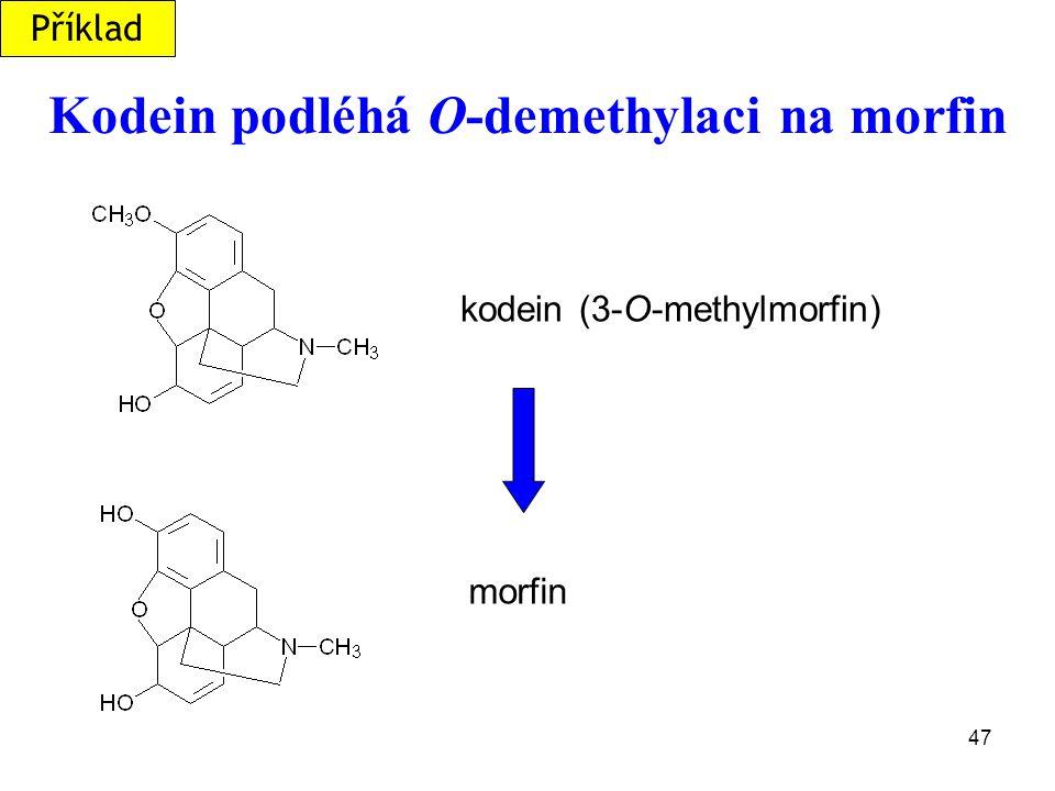 47 Kodein podléhá O-demethylaci na morfin kodein (3-O-methylmorfin) morfin Příklad