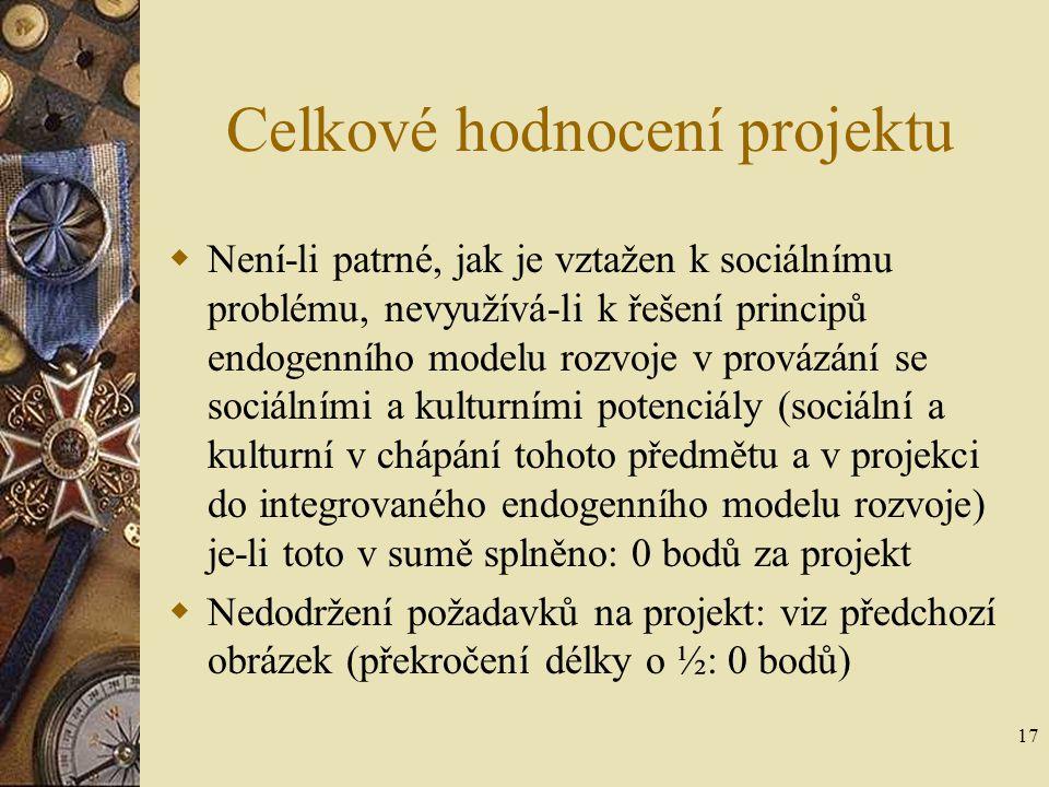 17 Celkové hodnocení projektu  Není-li patrné, jak je vztažen k sociálnímu problému, nevyužívá-li k řešení principů endogenního modelu rozvoje v prov