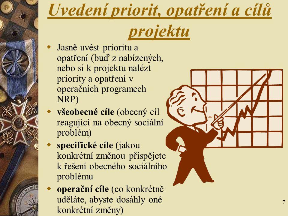 7 Uvedení priorit, opatření a cílů projektu  Jasně uvést prioritu a opatření (buď z nabízených, nebo si k projektu nalézt priority a opatření v opera