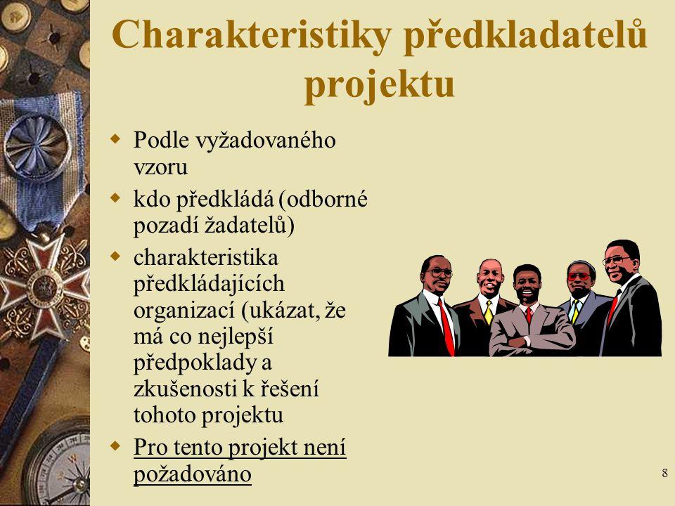 8 Charakteristiky předkladatelů projektu  Podle vyžadovaného vzoru  kdo předkládá (odborné pozadí žadatelů)  charakteristika předkládajících organi