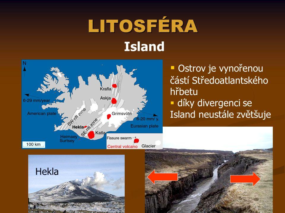 LITOSFÉRA Island  Ostrov je vynořenou částí Středoatlantského hřbetu  díky divergenci se Island neustále zvětšuje Hekla